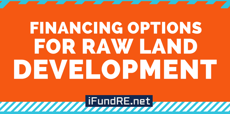 Financing Options for Raw Land Development